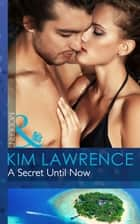 A Secret Until Now (Mills & Boon Modern) (One Night With Consequences, Book 3) ebook by Kim Lawrence