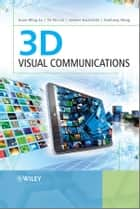 3D Visual Communications ebook by Guan-Ming Su,Yu-chi Lai,Andres Kwasinski,Haohong Wang