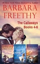 Callaways Box Set, Books 4-6 - Heartwarming romance and thrilling suspense! ebook by Barbara Freethy