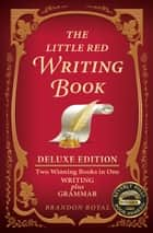 The Little Red Writing Book Deluxe Edition: Two Winning Books in One, Writing plus Grammar ebook by Brandon Royal
