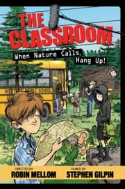 The Classroom: When Nature Calls, Hang Up! ebook by Robin Mellom,Stephen Gilpin