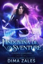 L'Indovina di Sventure ebook by Dima Zales