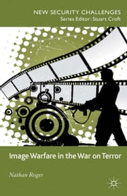 Image Warfare in the War on Terror ebook by N. Roger