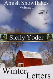 Amish Snowflakes: Volume One: Winter Letters ebook by Sicily Yoder