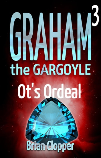 Ot's Ordeal - Graham the Gargoyle, #3 eBook by Brian Clopper