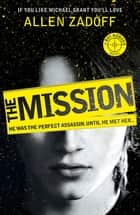The Mission - Book 2 ebook by Allen Zadoff