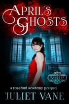 April's Ghosts ebook by Juliet Vane