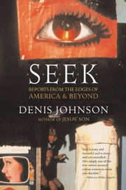 Seek - Reports from the Edges of America & Beyond ebook by Denis Johnson