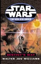 Star Wars: The New Jedi Order: Destiny's Way ebook by Walter Jon Williams