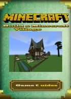 Minecraft Building Ideas :House Plans and Concepts ebook by Game Ultımate Game Guides