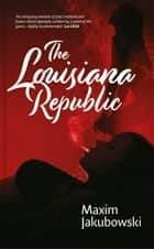 The Louisiana Republic ebook by Maxim Jakubowski