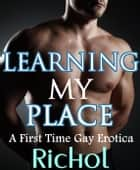 Learning My Place: A First Time Gay Erotica ebook by Amanda Richol