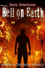 Dark Creations: Hell on Earth (Part 5) ebook by Jennifer and Christopher Martucci