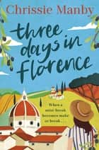 Three Days in Florence - the perfect romantic and feel-good read this September ebook by Chrissie Manby