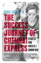 The Success Journey of Chennai Express Extracted from Power of A Common Man ebook by KORAL DASGUPTA