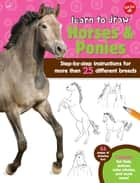 Learn to Draw Horses & Ponies - Step-by-step instructions for more than 25 different breeds - 64 pages of drawing fun! Contains fun facts, quizzes, color photos, and much more! ebook by Robbin Cuddy