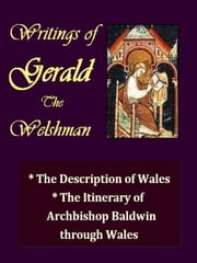 Writings of Gerald the Welshman - The Description of Wales, and The Itinerary of Archbishop Baldwin through Wales ebook by Geraldus Cambrensis