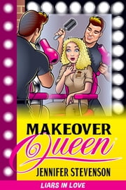Makeover Queen - A Liars in Love romantic comedy ebook by Jennifer Stevenson