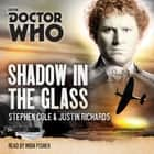 Doctor Who: Shadow in the Glass - A 6th Doctor novel audiobook by Stephen Cole, Justin Richards, India Fisher