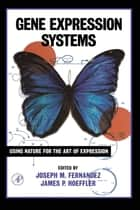 Gene Expression Systems ebook by Joseph M. Fernandez,James P. Hoeffler