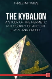 The Kybalion: Hermetic Philosophy ebook by The Three Initiates