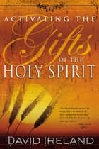 Activating the Gifts of the Holy Spirit ebook by David Ireland