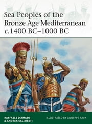 Sea Peoples of the Bronze Age Mediterranean c.1400 BC–1000 BC ebook by Dr Raffaele D'Amato,Andrea Salimbeti,Giuseppe Rava