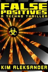FALSE POSITIVES - A Techno Thriller ebook by Kim Aleksander
