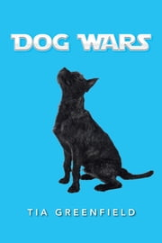 DOG WARS ebook by Tia Greenfield