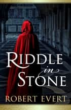 Riddle in Stone ebook by Robert Evert