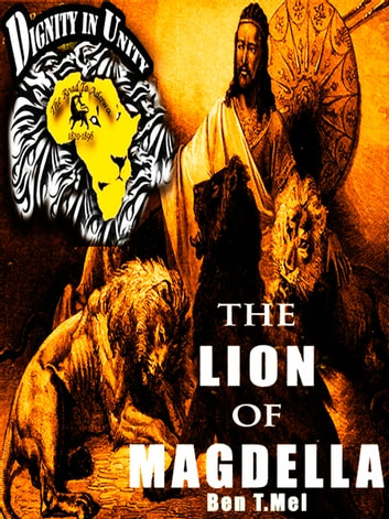 The Lion Of Magdella - Emperor Tewodros and Pan-Africanism ebook by Ben T. Mel
