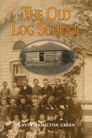 The Old Log School ebook by Gavin Hamilton Green
