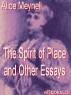 Spirit of Place and Other Essays ebook by Alice Meynell