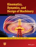 Kinematics, Dynamics, and Design of Machinery ebook by Kenneth J. Waldron,Gary L. Kinzel,Sunil K. Agrawal