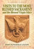 Visits to the Most Blessed Sacrament and the Blessed Virgin Mary - Larger-Print Edition ebook by Saint Alphonsus Liguori