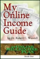My Online Income Guide ebook by Dr. Robert C. Worstell