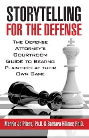 Storytelling for the Defense - Defense Attorney's Courtroom Guide to Beating Plaintiffs At Their Own Game ebook by Merrie Jo Pitera,Barbara Hillmer