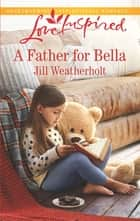 A Father for Bella ebook by Jill Weatherholt