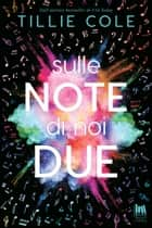 Sulle note di noi due eBook by Tillie Cole, Mariacristina Cesa