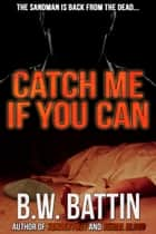 Catch Me If You Can ebook by B.W. Battin