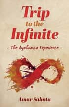 Trip to the Infinite - The Ayahuasca Experience ebook by