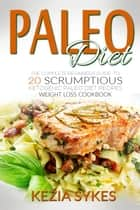 PALEO DIET: PALEO: The Complete Beginners Guide to 20 Scrumptious Ketogenic Paleo Diet Recipes, Weight Loss Cookbook ebook by Kezia Sykes