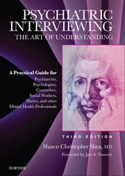 Psychiatric Interviewing E-Book - The Art of Understanding: A Practical Guide for Psychiatrists, Psychologists, Counselors, Social Workers, Nurses, and Other Mental Health Professionals, with online video modules 電子書籍 by Shawn Christopher Shea, MD