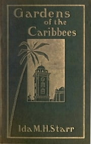 Gardens of the Caribbees, v. 2/2 (Illustrated) ebook by Ida May Hill Starr