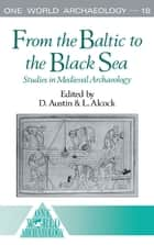From the Baltic to the Black Sea - Studies in Medieval Archaeology ebook by Leslie Alcock, David Austin