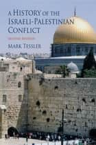 A History of the Israeli-Palestinian Conflict ebook by Mark Tessler