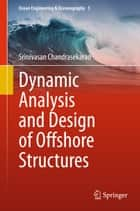 Dynamic Analysis and Design of Offshore Structures ebook by Srinivasan Chandrasekaran