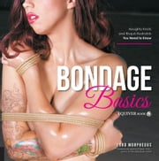 Bondage Basics - Naughty Knots and Risque Restraints You Need to Know ebook by Lord Morpheous,Jessica O'Reilly