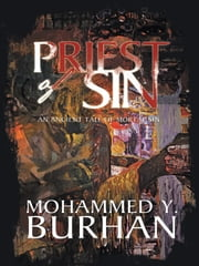 Priest of Sin - An Ancient Tale of Mortal Sin ebook by Mohammed Y. Burhan