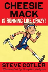 Cheesie Mack Is Running like Crazy! ebook by Steve Cotler
